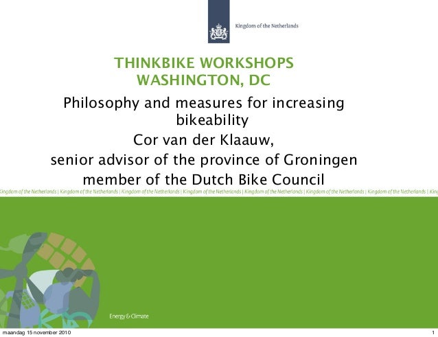 THINKBIKE WORKSHOPS WASHINGTON, DC Philosophy and measures for increasing bikeability Cor van der Klaauw, senior advisor o...