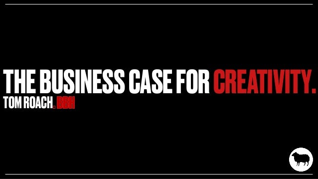 THEBUSINESSCASEFORCREATIVITY.TOMROACH