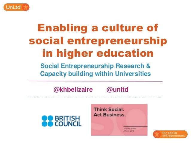 Enabling a culture of social entrepreneurship in higher education Social Entrepreneurship Research & Capacity building wit...
