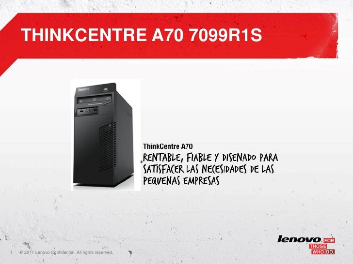THINKCENTRE A70 7099R1S1   ©    • 2011 Lenovo Confidential. All rights reserved.