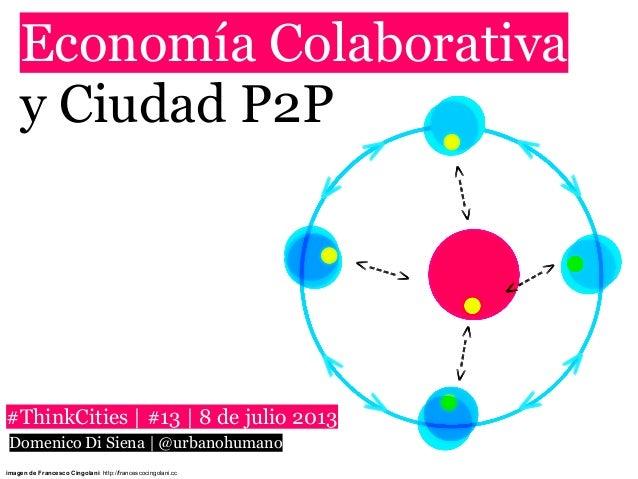 Economía Colaborativa y Ciudad P2P imagen de Francesco Cingolani: http://francescocingolani.cc #ThinkCities   #13   8 de j...