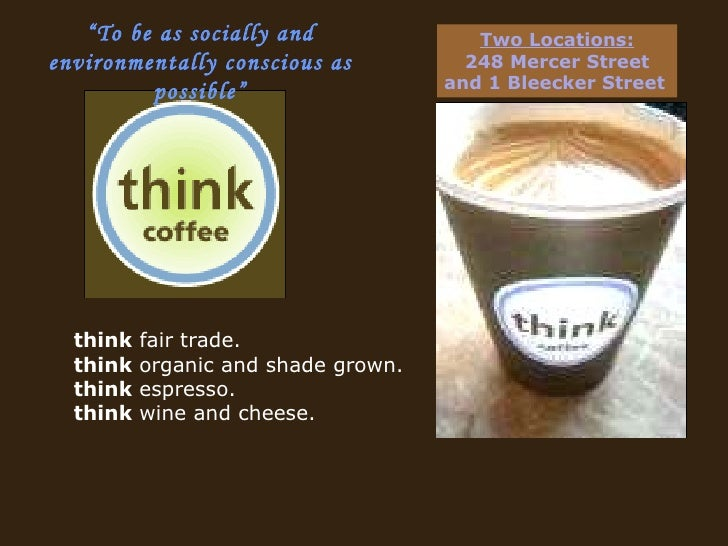 think  fair trade. think  organic and shade grown. think  espresso. think  wine and cheese. Two Locations: 248 Mercer Stre...