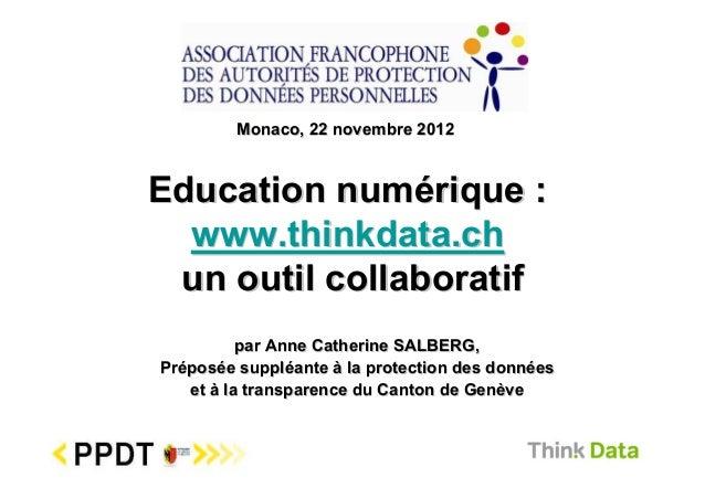 Monaco, 22 novembre 2012Education numérique :  www.thinkdata.ch un outil collaboratif          par Anne Catherine SALBERG,...
