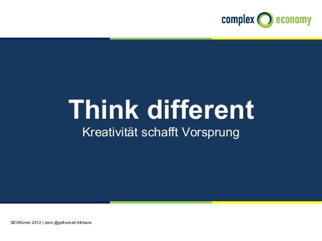 Think different                                  Kreativität schafft VorsprungSEOKomm 2012 | Jens @gefruckelt Altmann