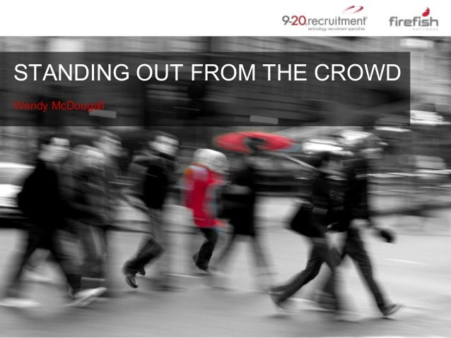 STANDING OUT FROM THE CROWD Wendy McDougall