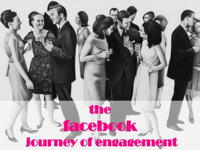 the     facebookjourney of engagement