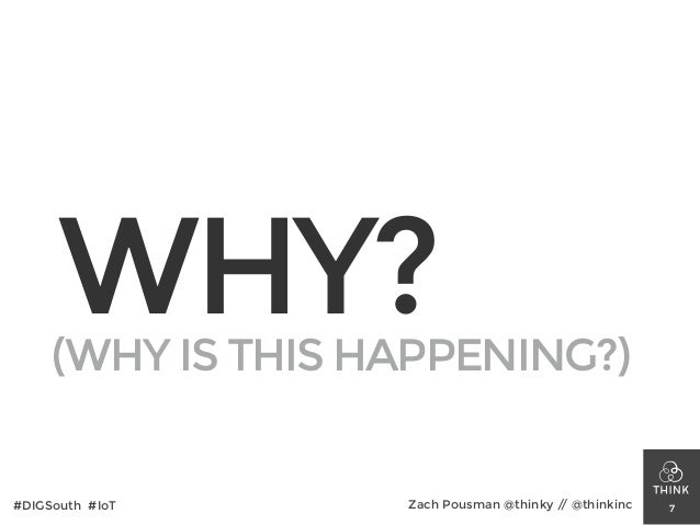 WHY? 7#DIGSouth #IoT Zach Pousman @thinky // @thinkinc (WHY IS THIS HAPPENING?)