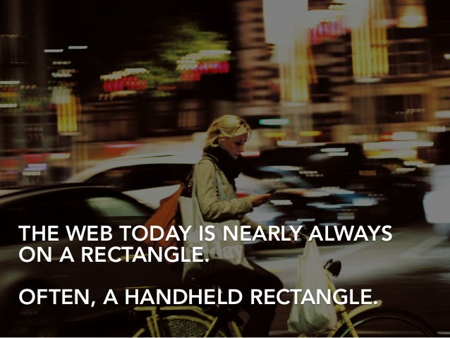 THE WEB TODAY IS NEARLY ALWAYS ON A RECTANGLE. ! OFTEN, A HANDHELD RECTANGLE.