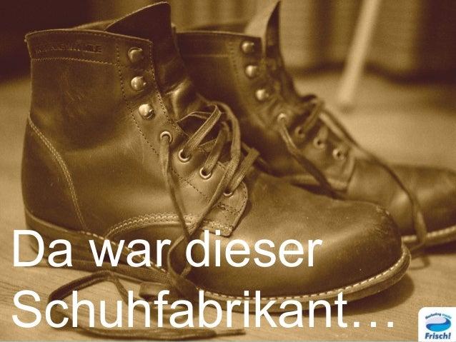 Da war dieser Schuhfabrikant…
