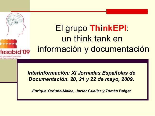 El grupo ThinkEPI: un think tank en información y documentación Interinformación: XI Jornadas Españolas de Documentación. ...