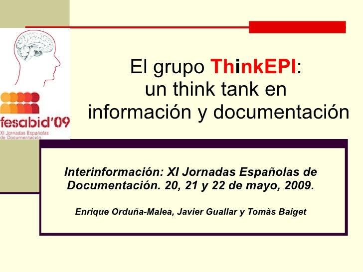 El grupo   Th i nkEPI :  un think tank en  información y documentación Interinformación: XI Jornadas Españolas de Document...