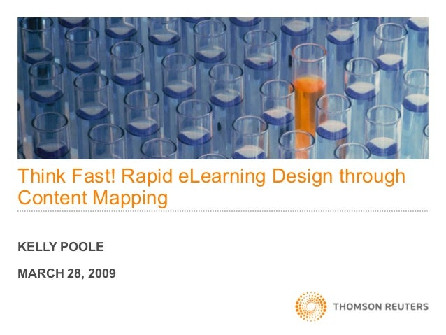 Think Fast! Rapid eLearning Design throughContent MappingKELLY POOLEMARCH 28, 2009