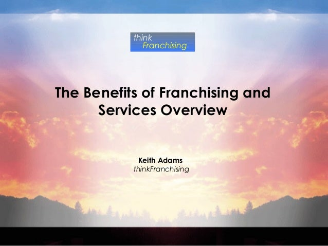 think              FranchisingThe Benefits of Franchising and      Services Overview            Keith Adams           thin...