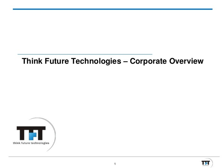 Think Future Technologies – Corporate Overview                       1