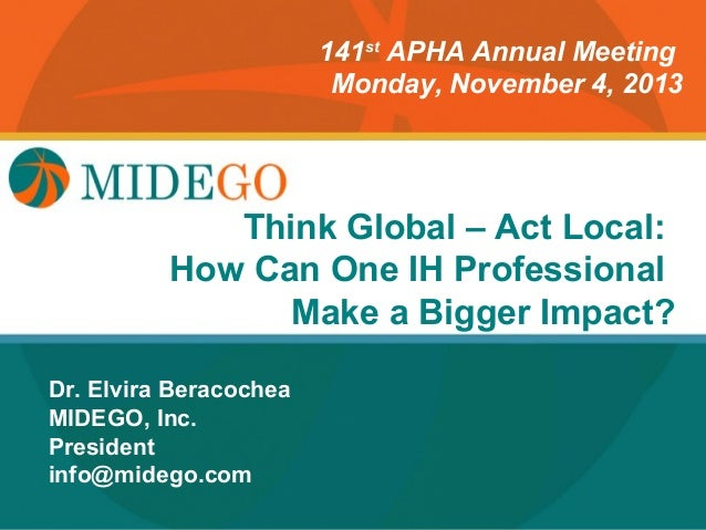 141st APHA Annual Meeting Monday, November 4, 2013  Title Page Think Global – Act Local: How Can One IH Professional Make ...