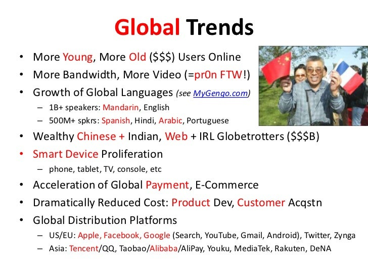 Global Trends<br />More Young, More Old ($$$) Users Online<br />More Bandwidth, More Video (=pr0n FTW!)<br />Growth of Glo...