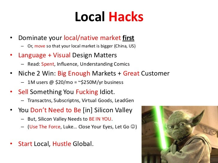 Local Hacks<br />Dominate your local/native market first<br />Or, move so that your local market is bigger (China, US)<br ...