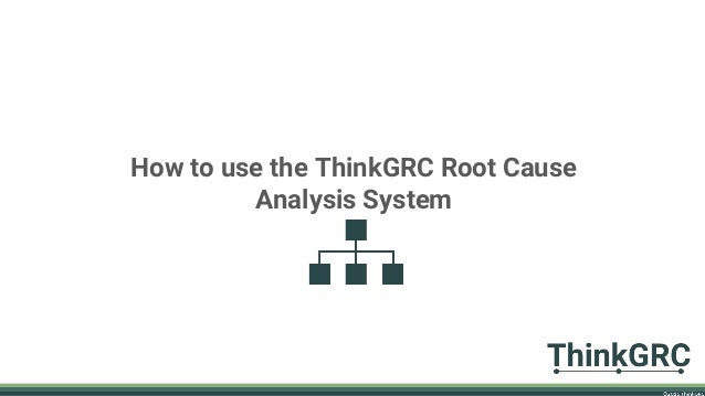 How to use the ThinkGRC Root Cause Analysis System