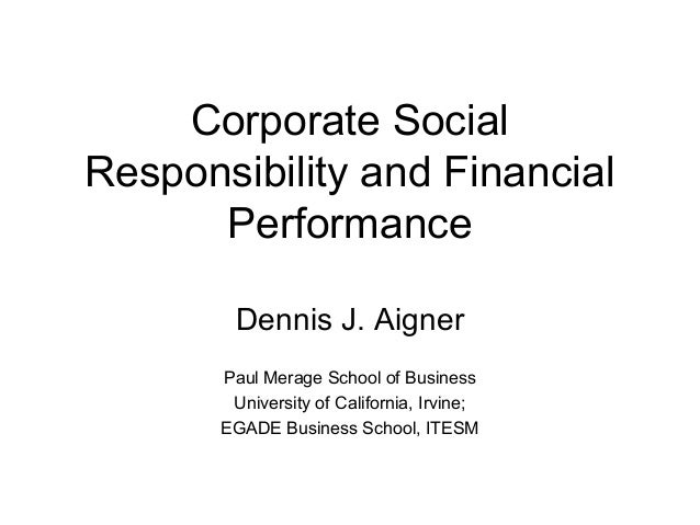Corporate Social Responsibility and Financial Performance Dennis J. Aigner Paul Merage School of Business University of Ca...