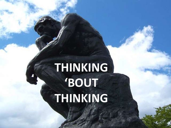 THINKING 'BOUT THINKING<br />