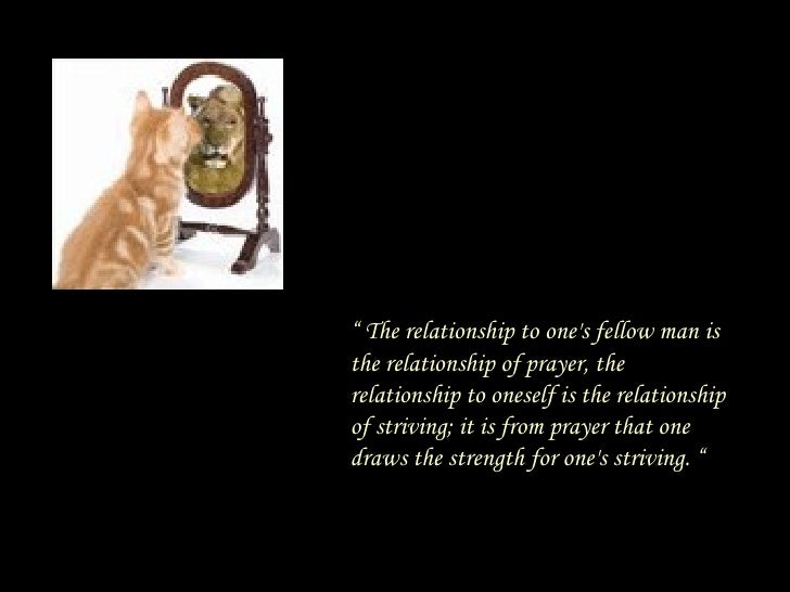 """""""  The relationship to one's fellow man is the relationship of prayer, the relationship to oneself is the relationship of ..."""