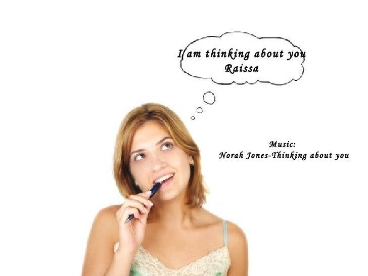I am thinking about you Raissa Music:  Norah Jones-Thinking about you