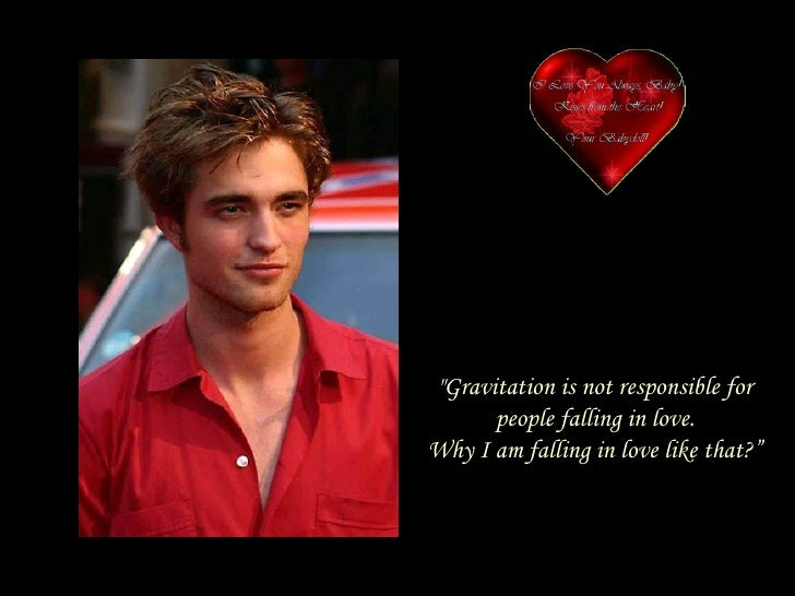"""""""Gravitation is not responsible for people falling in love. Why I am falling in love like that?"""""""