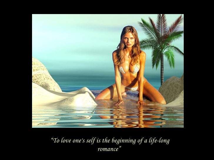 """"""" To love one's self is the beginning of a life-long romance"""""""