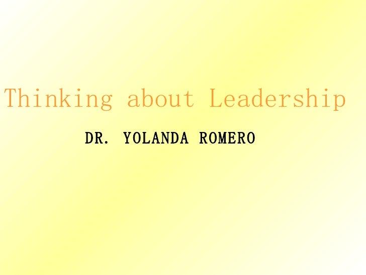 Thinking about Leadership DR. YOLANDA ROMERO