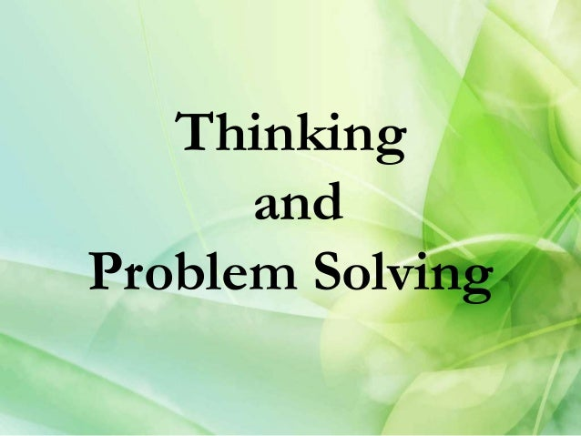 psychology problem solving Most formal definitions characterize critical thinking as the intentional application of rational, higher order thinking skills, such as analysis, synthesis, problem recognition and problem solving, inference, and evaluation (angelo, 1995, p 6 .