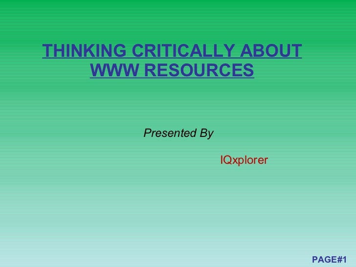 THINKING CRITICALLY ABOUT WWW RESOURCES Presented By IQxplorer PAGE#1