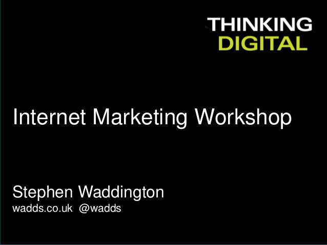 1 | 15.03.2016 Internet Marketing Workshop Stephen Waddington wadds.co.uk @wadds