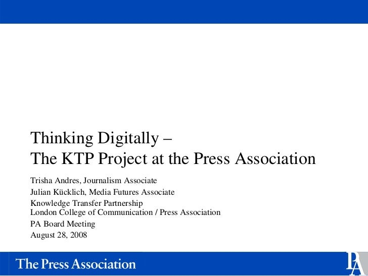 Thinking Digitally – The KTP Project at the Press Association Trisha Andres, Journalism Associate Julian Kücklich, Media F...