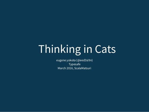 Thinking in Cats eugene yokota (@eed3si9n) Typesafe March 2016, ScalaMatsuri