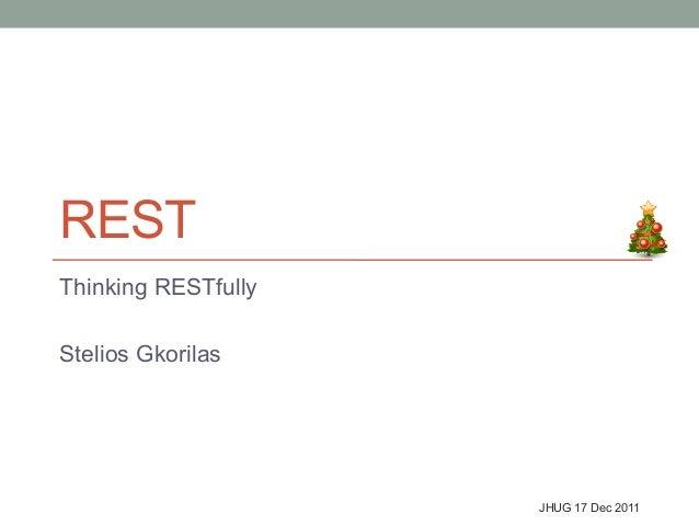 REST Thinking RESTfully Stelios Gkorilas  JHUG 17 Dec 2011