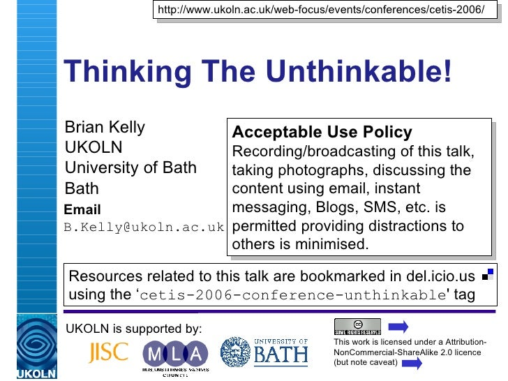 Thinking The Unthinkable! Brian Kelly UKOLN University of Bath Bath Email [email_address] UKOLN is supported by: http://ww...