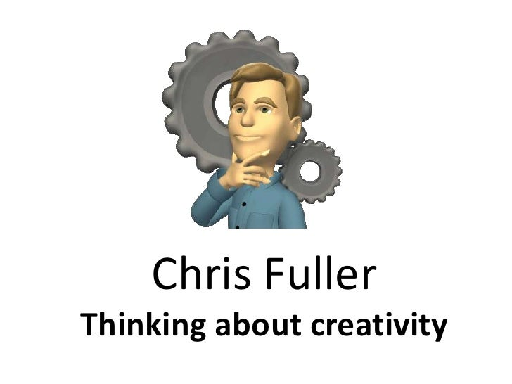 Chris Fuller<br />Thinking about creativity<br />