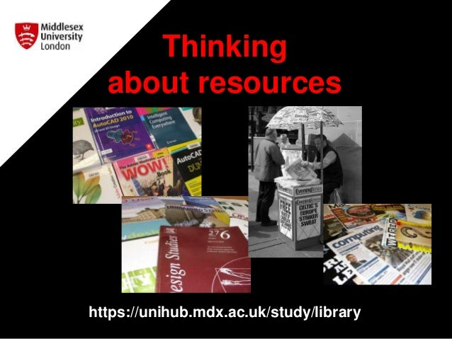 Thinking about resources https://unihub.mdx.ac.uk/study/library