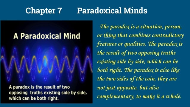 Chapter 7 Paradoxical Minds The paradox is a situation, person, or thing that combines contradictory features or qualities...