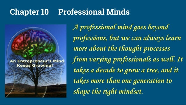 Chapter 10 Professional Minds A professional mind goes beyond professions, but we can always learn more about the thought ...