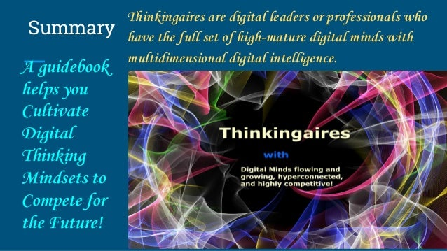 Summary Thinkingaires are digital leaders or professionals who have the full set of high-mature digital minds with multidi...