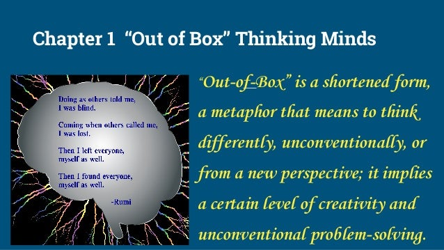 """Chapter 1 """"Out of Box"""" Thinking Minds """"Out-of-Box"""" is a shortened form, a metaphor that means to think differently, unconv..."""