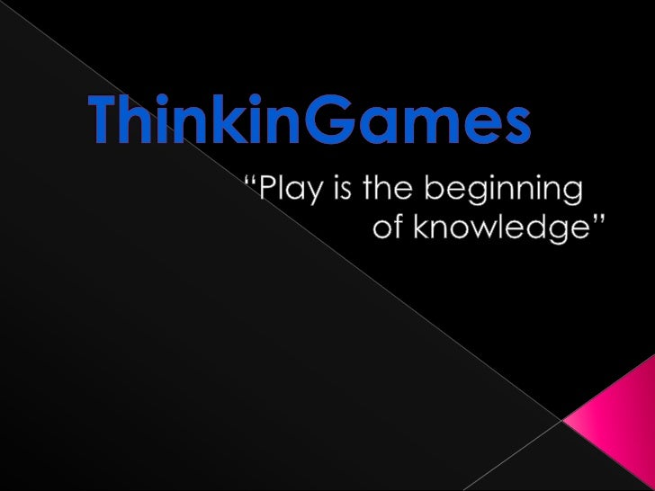 """ThinkinGames<br />""""Play is the beginningof knowledge""""<br />"""
