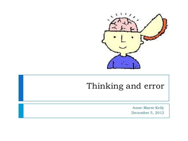Thinking and errorAnne-Maree KellyDecember 5, 2012