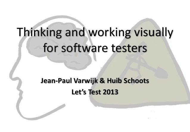 Thinking and working visuallyfor software testersJean-Paul Varwijk & Huib SchootsLet's Test 2013