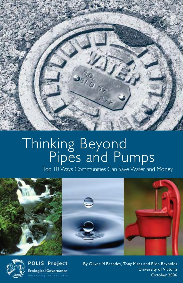 Thinking Beyond    Pipes and Pumps  Top 10 Ways Communities Can Save Water and Money                 By Oliver M Brandes, ...
