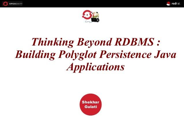 Thinking Beyond RDBMS : OPENSHIFT Building Polyglot Persistence Java Applications Workshop  PRESENTED BY  Shekhar Gulati