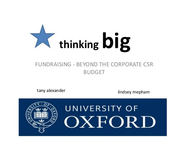 thinking bigFUNDRAISING - BEYOND THE CORPORATE CSRBUDGETtany alexander lindsey mepham
