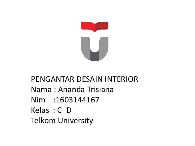 PENGANTAR DESAIN INTERIOR Nama : Ananda Trisiana Nim :1603144167 Kelas : C_D Telkom University