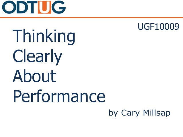 Thinking Clearly About Performance by Cary Millsap UGF10009